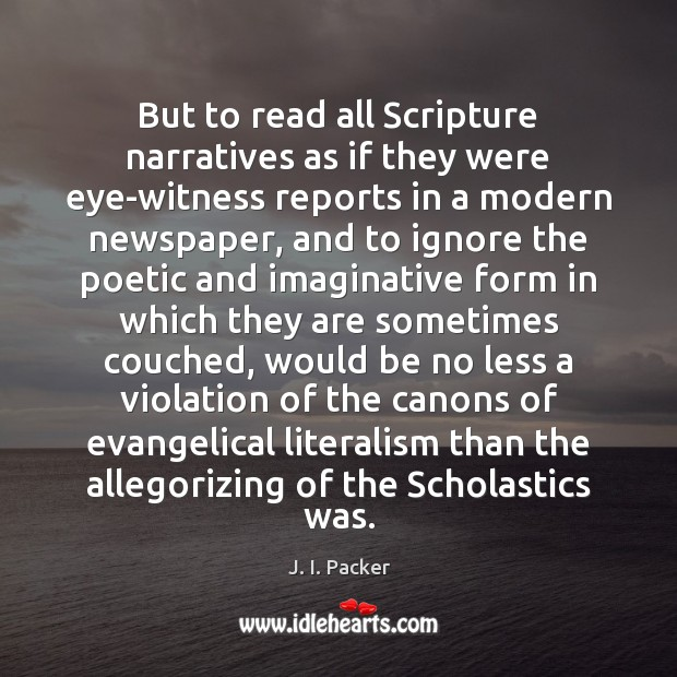 But to read all Scripture narratives as if they were eye-witness reports J. I. Packer Picture Quote