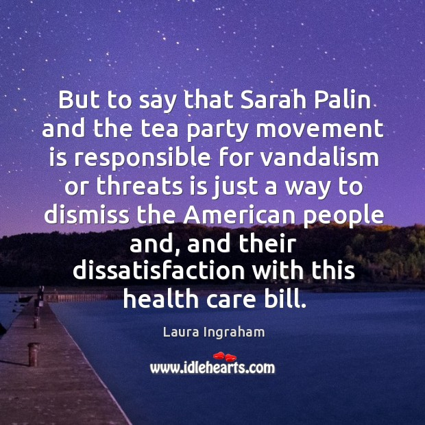But to say that sarah palin and the tea party movement is responsible Image