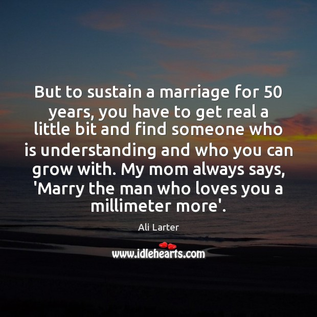 Image, But to sustain a marriage for 50 years, you have to get real
