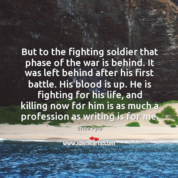 But to the fighting soldier that phase of the war is behind. Image