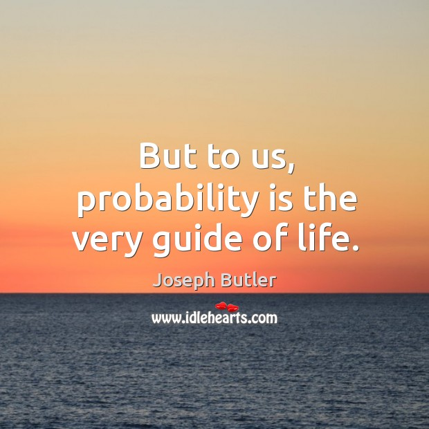 But to us, probability is the very guide of life. Image