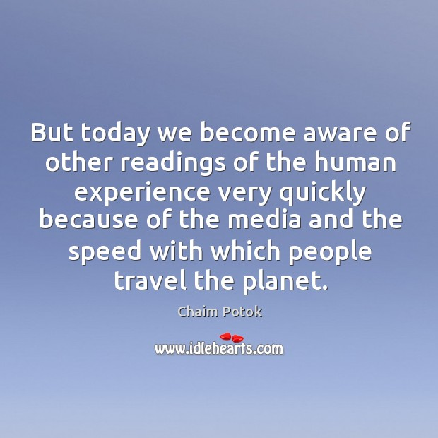 But today we become aware of other readings of the human experience Chaim Potok Picture Quote