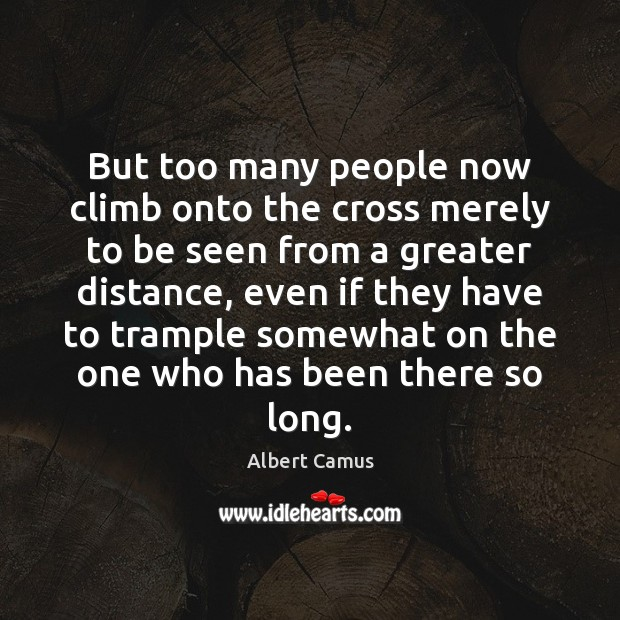 Image, But too many people now climb onto the cross merely to be