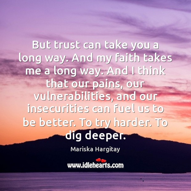 But trust can take you a long way. And my faith takes Mariska Hargitay Picture Quote