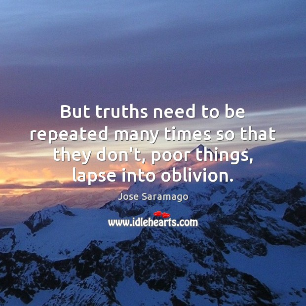 Image, But truths need to be repeated many times so that they don't,