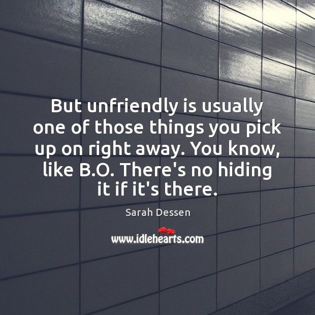 But unfriendly is usually one of those things you pick up on Sarah Dessen Picture Quote