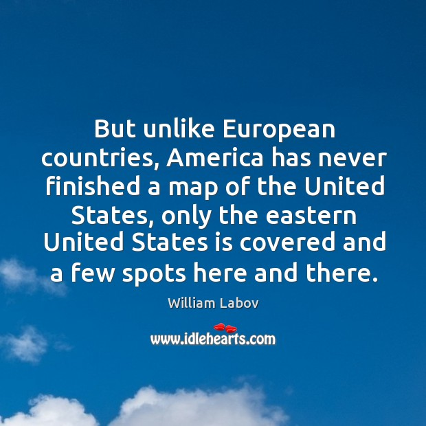 But unlike european countries, america has never finished a map of the united states Image