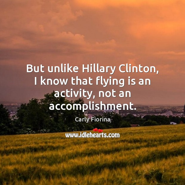 But unlike Hillary Clinton, I know that flying is an activity, not an accomplishment. Image