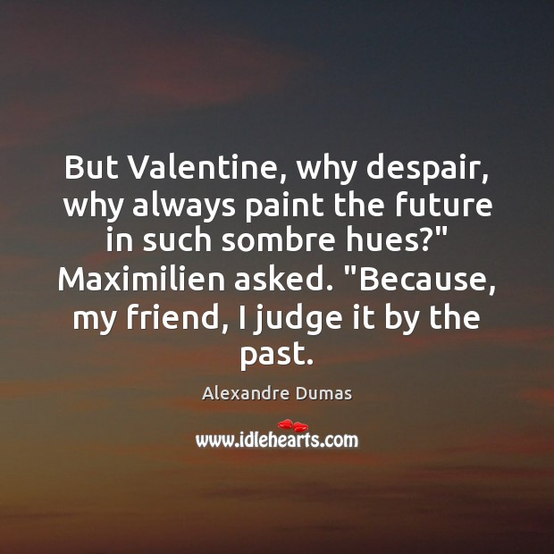 Image, But Valentine, why despair, why always paint the future in such sombre