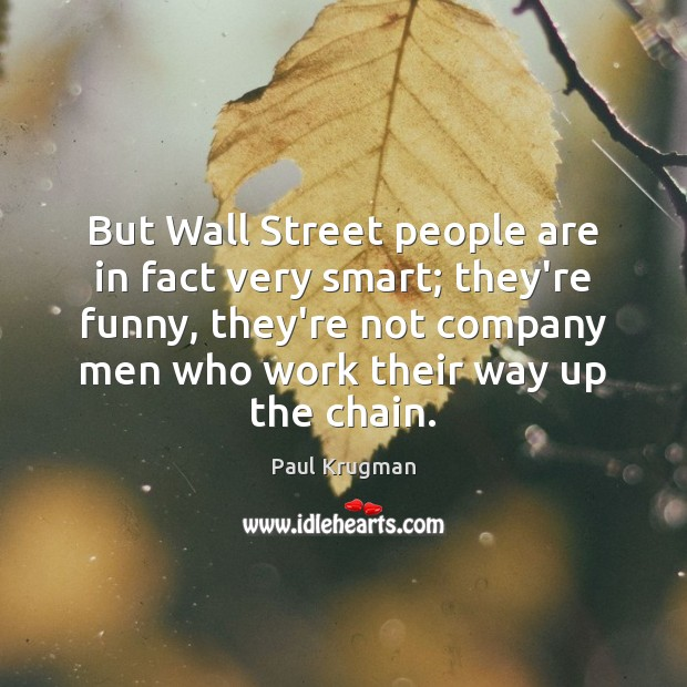 But Wall Street people are in fact very smart; they're funny, they're Image