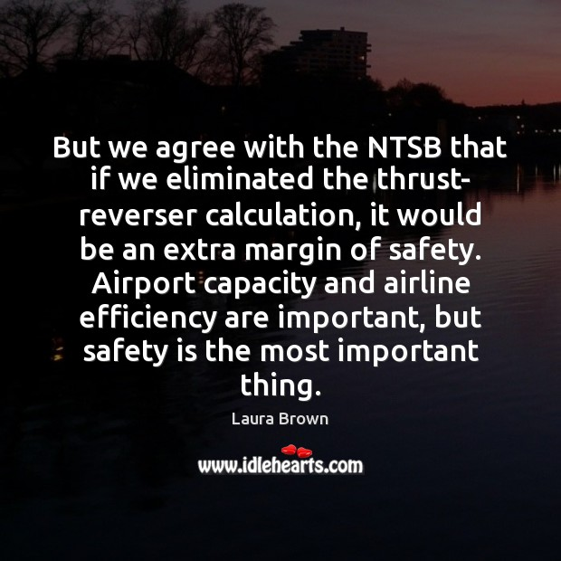 But we agree with the NTSB that if we eliminated the thrust- Safety Quotes Image