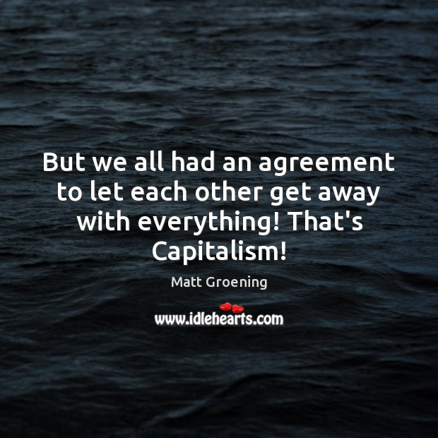 Image, But we all had an agreement to let each other get away with everything! That's Capitalism!