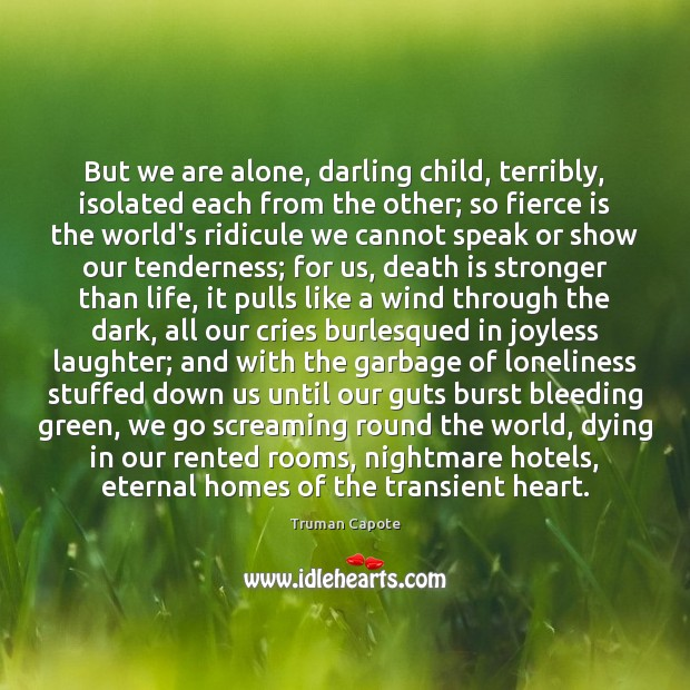 But we are alone, darling child, terribly, isolated each from the other; Truman Capote Picture Quote