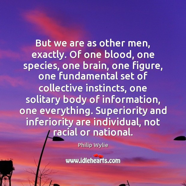 But we are as other men, exactly. Of one blood, one species, Image