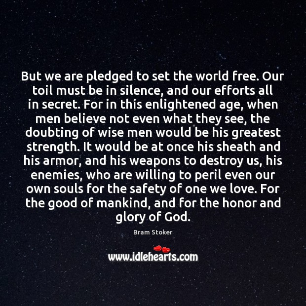 But we are pledged to set the world free. Our toil must Image