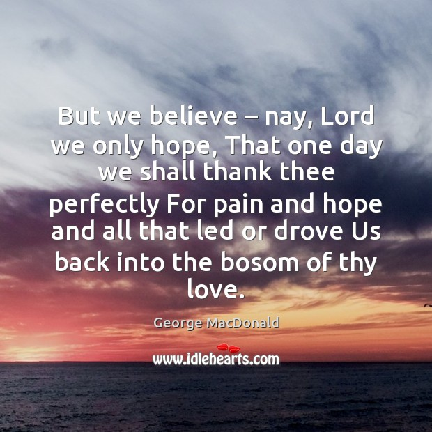 Image, But we believe – nay, Lord we only hope, That one day we