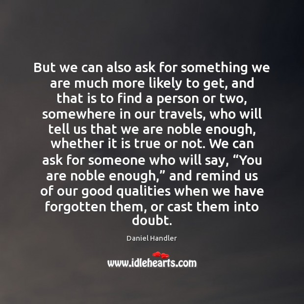 But we can also ask for something we are much more likely Daniel Handler Picture Quote