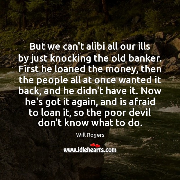 But we can't alibi all our ills by just knocking the old Image