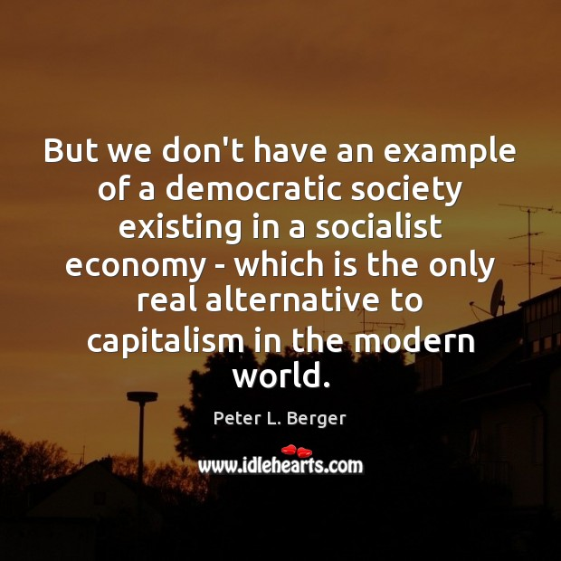 But we don't have an example of a democratic society existing in Image