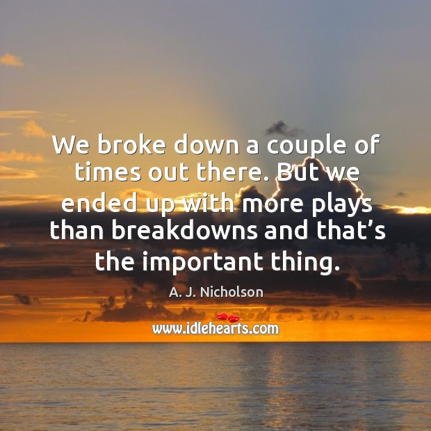 But we ended up with more plays than breakdowns and that's the important thing. Image