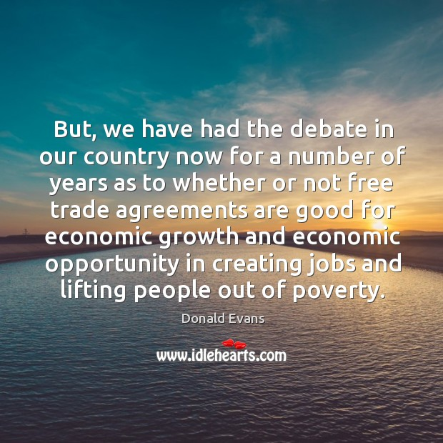 But, we have had the debate in our country now for a number of years as to whether or not Donald Evans Picture Quote