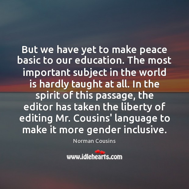 But we have yet to make peace basic to our education. The Norman Cousins Picture Quote