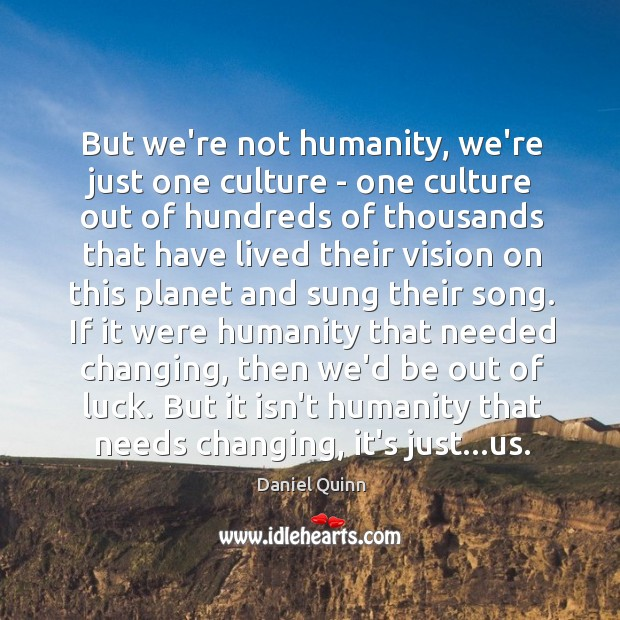 Image, But we're not humanity, we're just one culture – one culture out