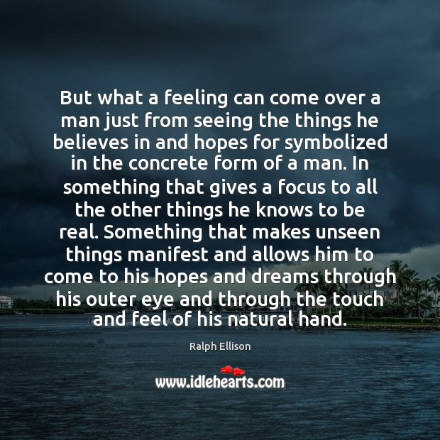 But what a feeling can come over a man just from seeing Ralph Ellison Picture Quote