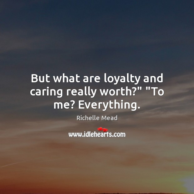 """Image, But what are loyalty and caring really worth?"""" """"To me? Everything."""