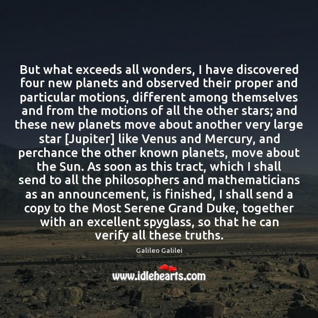 But what exceeds all wonders, I have discovered four new planets and Galileo Galilei Picture Quote