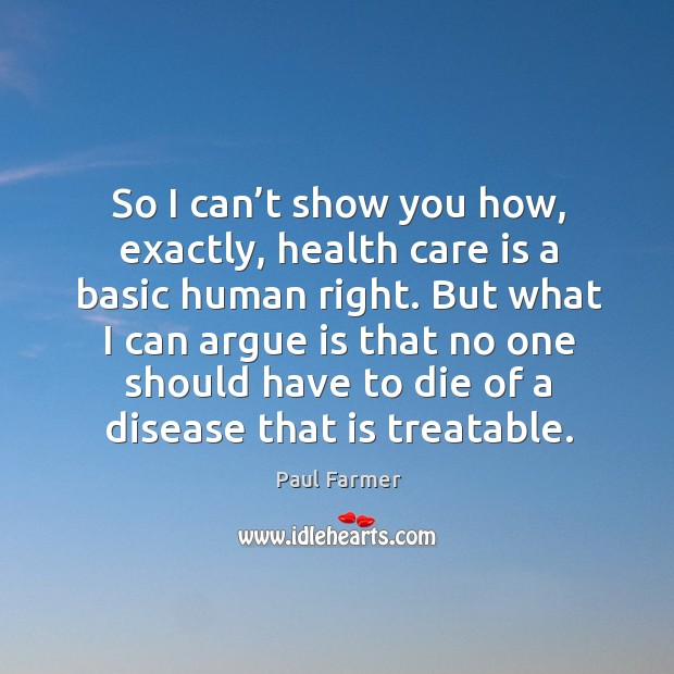 Image, But what I can argue is that no one should have to die of a disease that is treatable.