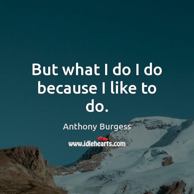 Image, But what I do I do because I like to do.