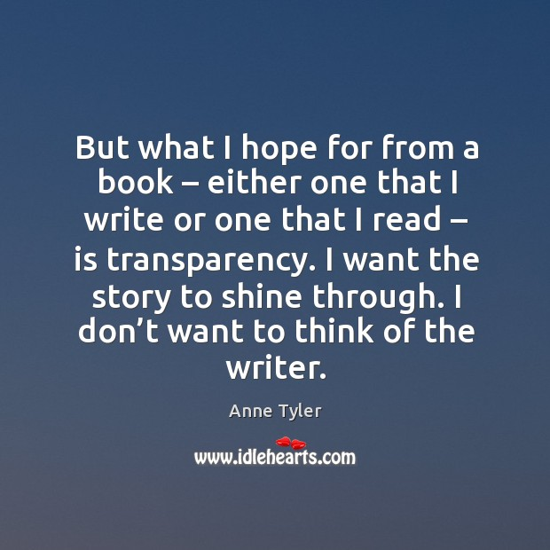 Image, But what I hope for from a book – either one that I write or one that I read – is transparency.