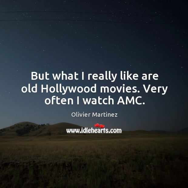 But what I really like are old hollywood movies. Very often I watch amc. Image