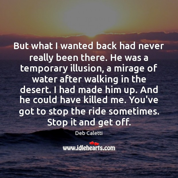But what I wanted back had never really been there. He was Deb Caletti Picture Quote