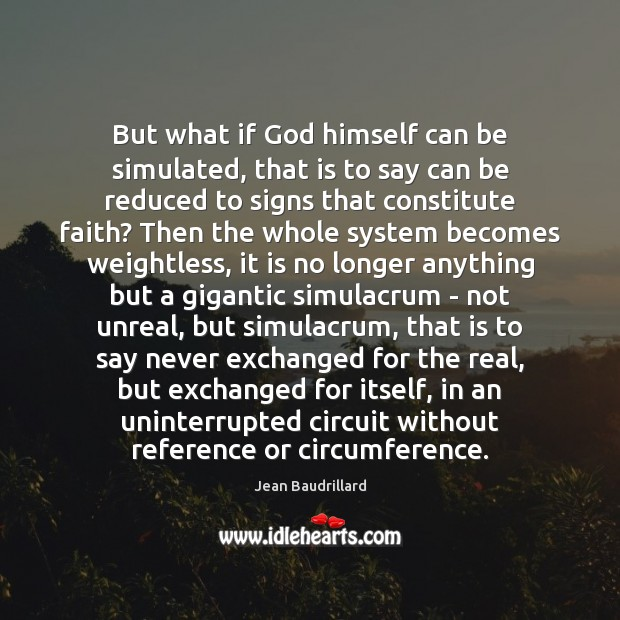 But what if God himself can be simulated, that is to say Jean Baudrillard Picture Quote