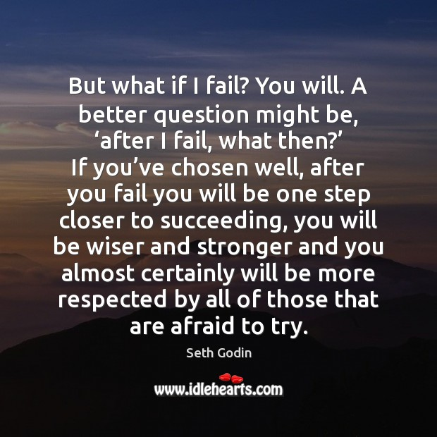 But what if I fail? You will. A better question might be, ' Seth Godin Picture Quote