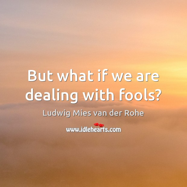 But what if we are dealing with fools? Image