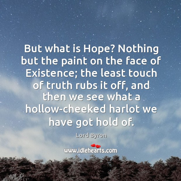 Image, But what is hope? nothing but the paint on the face of existence;