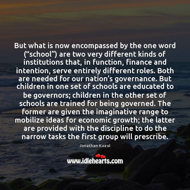 """But what is now encompassed by the one word (""""school"""") are two Jonathan Kozol Picture Quote"""