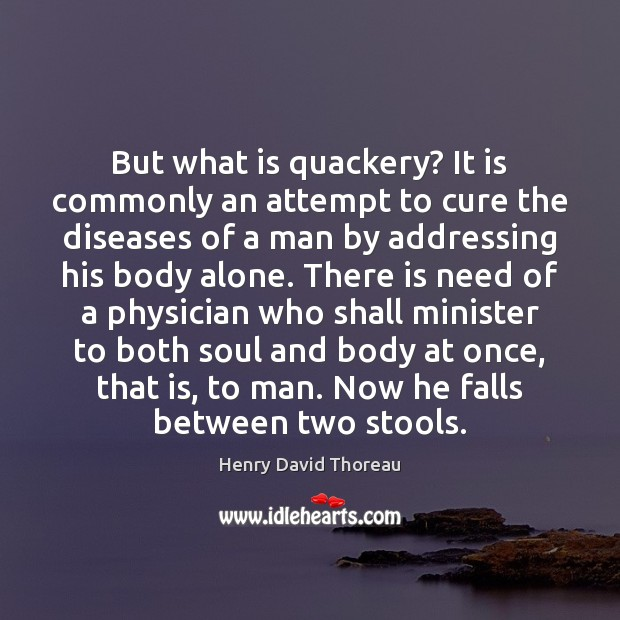 But what is quackery? It is commonly an attempt to cure the Henry David Thoreau Picture Quote