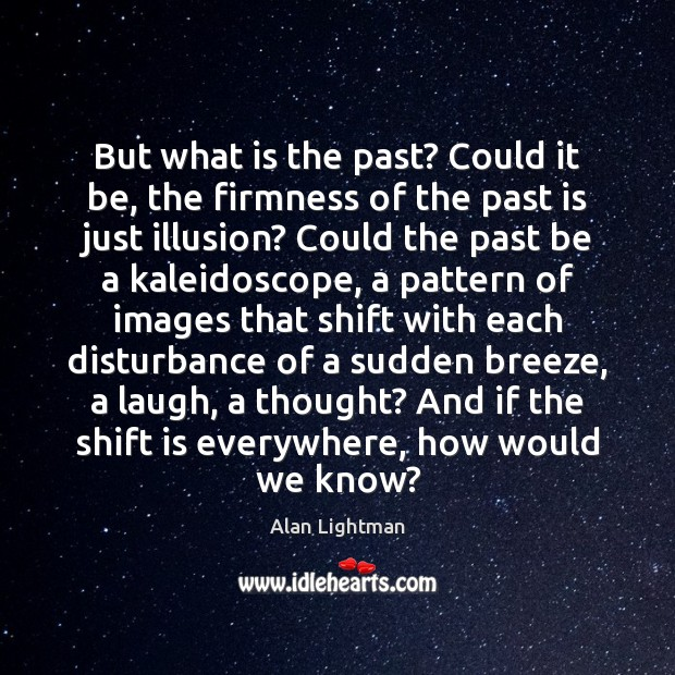 Image, But what is the past? Could it be, the firmness of the