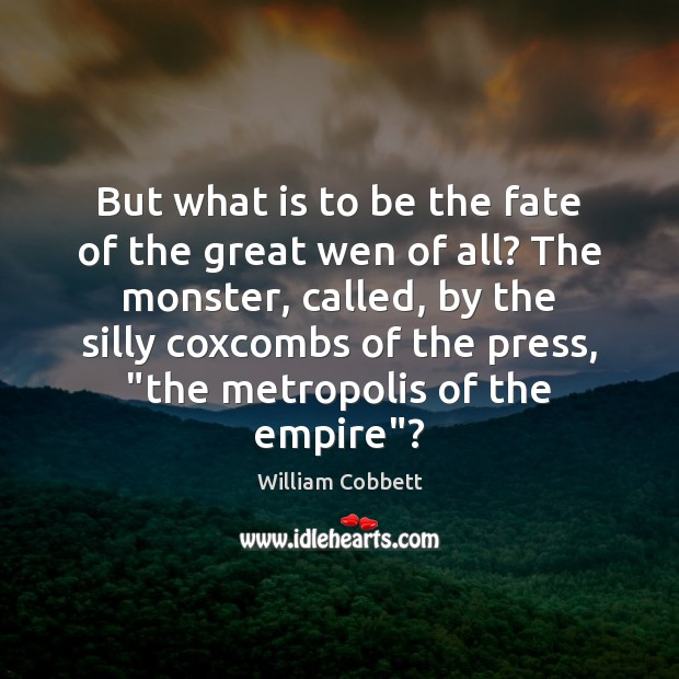 But what is to be the fate of the great wen of Image
