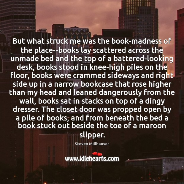 But what struck me was the book-madness of the place–books lay scattered Image