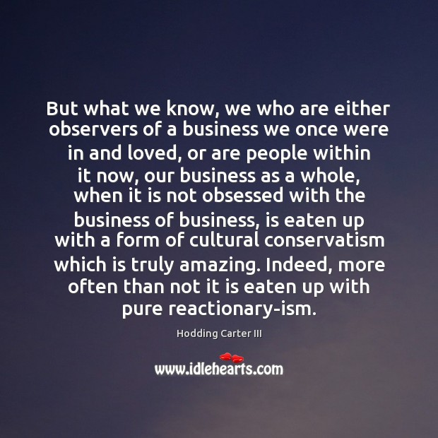But what we know, we who are either observers of a business Image