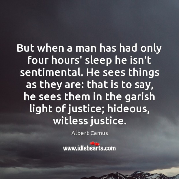 Image, But when a man has had only four hours' sleep he isn't