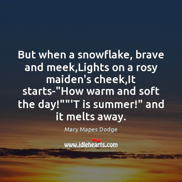 Image, But when a snowflake, brave and meek,Lights on a rosy maiden's