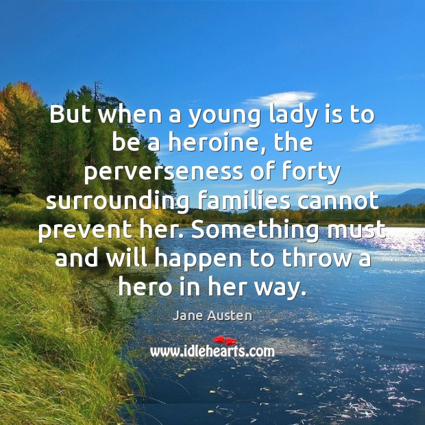Image, But when a young lady is to be a heroine, the perverseness