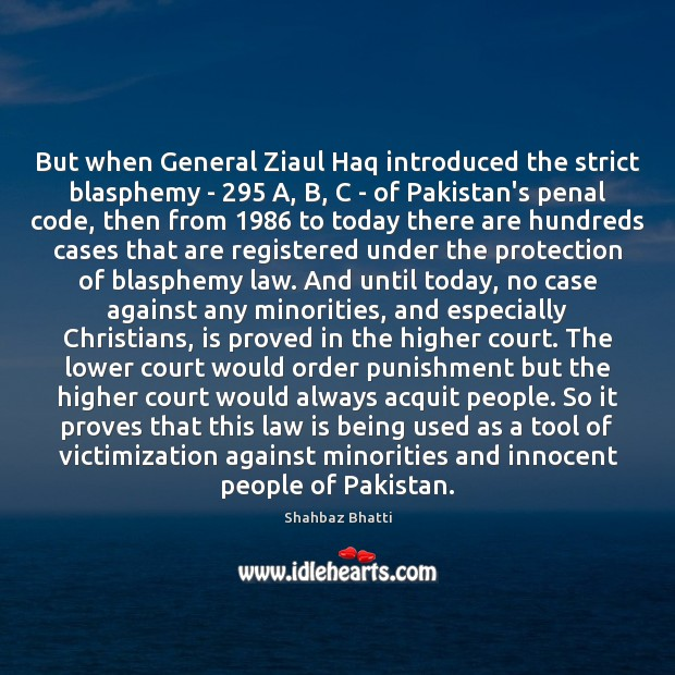 But when General Ziaul Haq introduced the strict blasphemy – 295 A, B, Image
