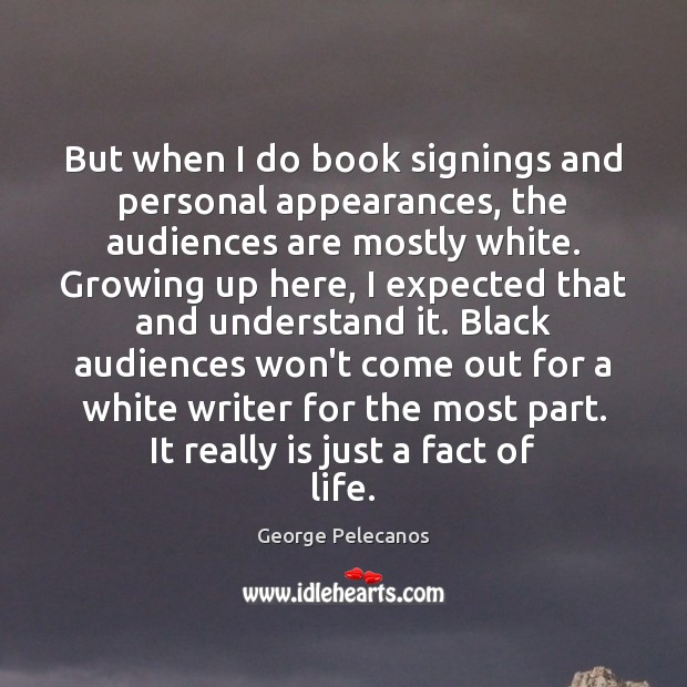 But when I do book signings and personal appearances, the audiences are Image
